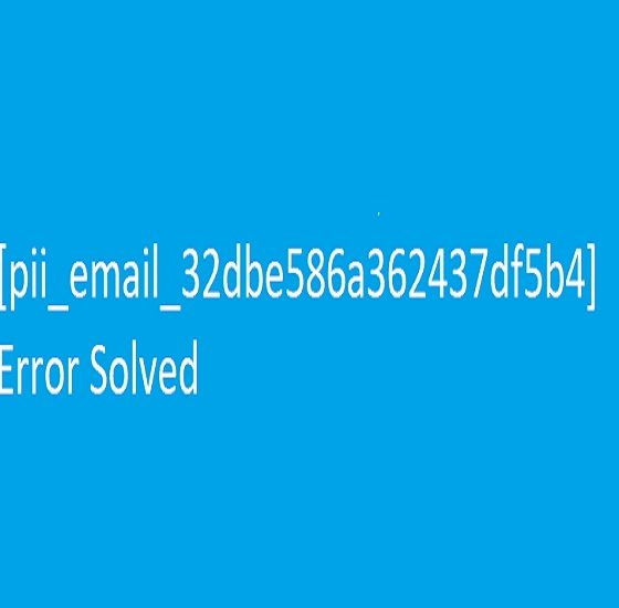 Fix Error Code [pii_email_32dbe586a362437df5b4]