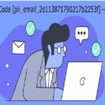 How to Fix [pii_email_2d113871790217b2253f] Error Easily